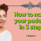 How To Name A Podcast In 3 Easy Steps