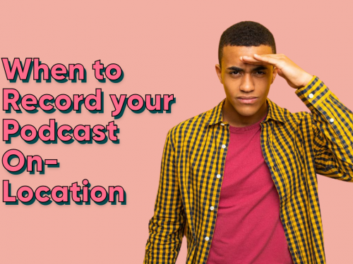When to Record your Podcast On-Location